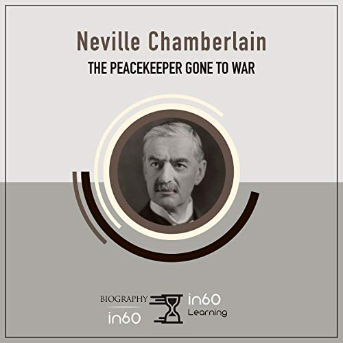 Neville Chamberlain: The Peacekeeper Gone to War audiobook cover art