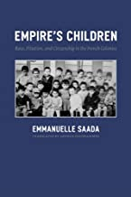 Empire`s Children: Race, Filiation, and Citizenship in the French Colonies
