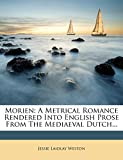 Morien: A Metrical Romance Rendered Into English Prose From The Mediaeval Dutch...