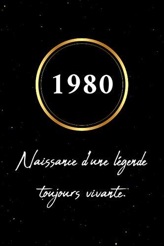1980 Naissance d'une légende toujours vivante: Carnet De Note, cadeau joyeux anniversaire année 1980, idée cadeau pour femme, homme personnalisé, 120 pages lignées, Bloc notes