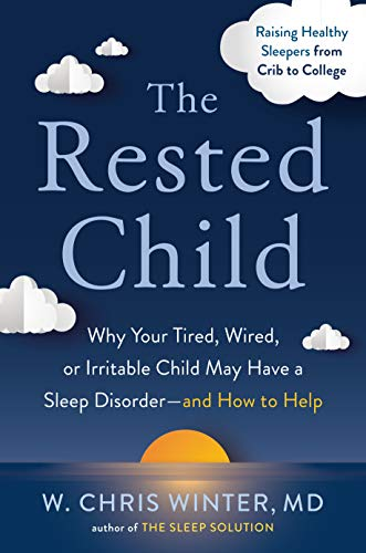 Compare Textbook Prices for The Rested Child: Why Your Tired, Wired, or Irritable Child May Have a Sleep Disorder--and How to Help  ISBN 9780593330074 by Winter M.D., W. Chris