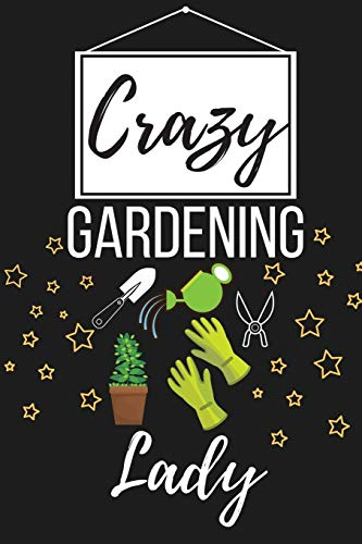 Crazy Gardening Lady: Funny Gardening Lover Gifts for Women - Lined Journal Notebook Presents for Birthday, Christmas, Xmas and More