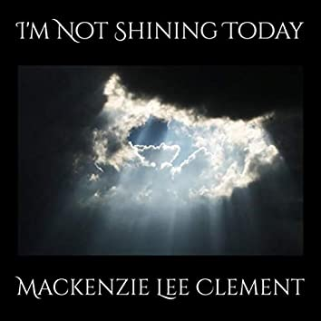 I'm Not Shining Today (Live)