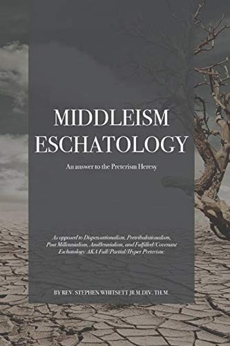 Compare Textbook Prices for Middleism Eschatology: An answer to the Preterism Heresy  ISBN 9781726876384 by Whitsett M.Div., Stephen N
