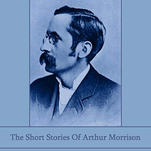 The Short Stories of Arthur Morrison cover art