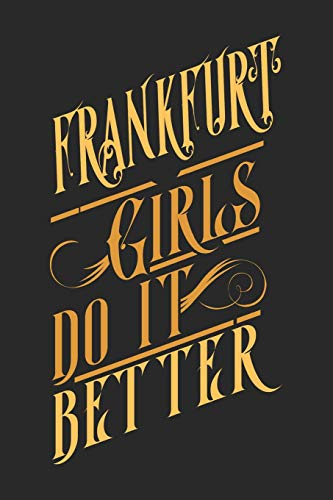 Frankfurt Girls Do It Better: Frankfurt Notebook | Frankfurt Vacation Journal | Diary I Logbook | 110 Blank White Paper Pages | Frankfurt Notizbuch | Frankfurt Buch 6 x 9