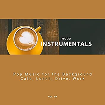 Mood Instrumentals: Pop Music For The Background - Cafe, Lunch, Drive, Work, Vol. 59