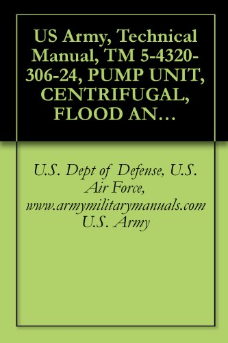 US Army, Technical Manual, TM 5-4320-306-24, PUMP UNIT, CENTRIFUGAL, FLOOD AND TRANSFER, DIESEL-ENGINE-D 1250 GPM AT 180 FTH MODEL US612ACD, (NSN 4320-01-194-5601 (English Edition)