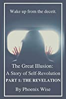 The Great Illusion: A Story of Self-Revolution: Part 1: The Revelation