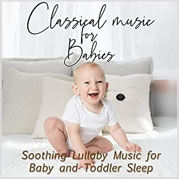 Classical Music for Babies: Soothing Lullaby Music for Baby and Toddler Sleep