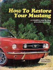 How to Restore Your Mustang: A Complete Step by Step Procedure Manual