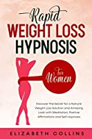 Rapid Weight Loss Hypnosis for Women: Discover the Secret for a Natural Weight Loss Solution and Amazing Look with Meditation, Positive Affirmations and Self-Hypnosis