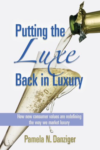 Putting the Luxe Back in Luxury: How New Consumer Values are Redefining the Way We Market Luxury