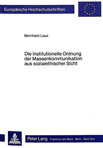 Die institutionelle Ordnung der Massenkommunikation aus sozialethischer Sicht (Europäische Hochschulschriften / European University Studies / ... 23: Theology / Série 23: Théologie, Band 296)