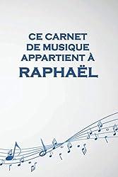 Ce carnet de musique appartient à Raphaël: Cahier de partitions: Papier manuscrit / 12 portées par page / idée cadeau (French Edition)