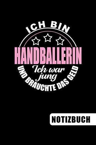 Ich bin Handballerin - Ich war jung und brauchte das Geld: Geschenke für Handballerinnen: blanko Notizbuch | Journal | To Do Liste für Handballer und ... viel Platz für Notizen - Tolle Geschenkidee
