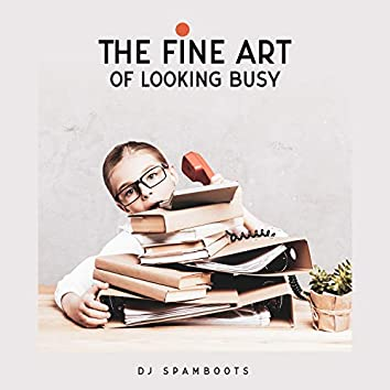 The Fine Art of Looking Busy