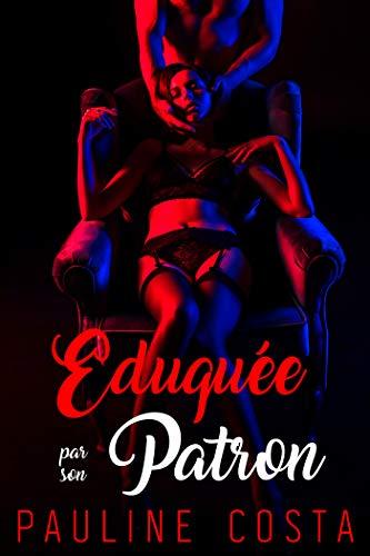 Eduquée par son Patron: (Erotique, Sexe au Bureau, Soumission aux Collègues) (French Edition)