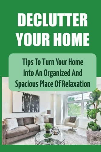 Declutter Your Home: Tips To Turn Your Home Into An Organized And Spacious Place Of Relaxation: Supplies For Decluttering