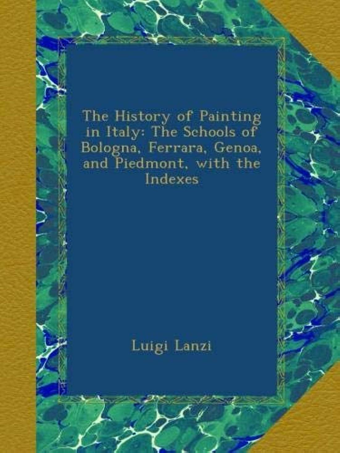 大西洋現代キャンパスThe History of Painting in Italy: The Schools of Bologna, Ferrara, Genoa, and Piedmont, with the Indexes