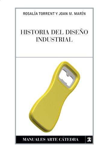 Historia del diseño industrial (Manuales Arte Cátedra)