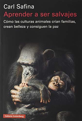 Aprender a ser salvajes: Cómo las culturas animales crían familias, crean belleza y consiguen la paz (Ensayo)
