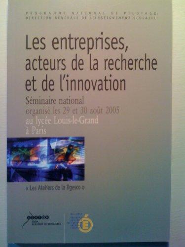 Les entreprises, acteurs de la recherche et de l'innovation : Séminaire national organisé les 29 et 30 août 2005, Lycée Louis-le-Grand, Paris (Les ateliers de la Dgesco)