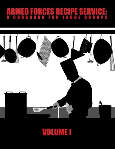 Armed Forces Recipe Service: A Cookbook for Large Groups (Volume 1)