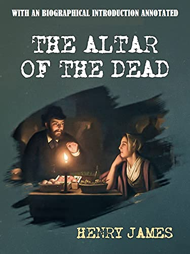 The Altar of the Dead: With an Biographical Introduction (Annotated) (English Edition)
