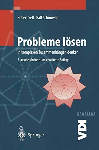 Probleme lösen: In komplexen Zusammenhängen denken (VDI-Buch)