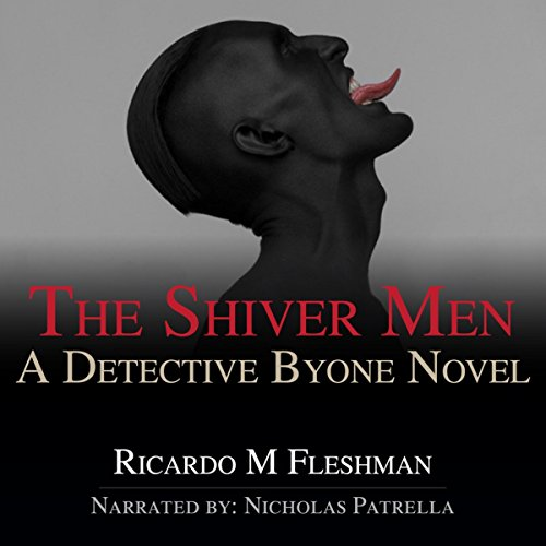 The Shiver Men     Detective Byone, Book 5              By:                                                                                                                                 Ricardo Fleshman                               Narrated by:                                                                                                                                 Nicholas Patrella                      Length: 4 hrs and 49 mins     2 ratings     Overall 4.5