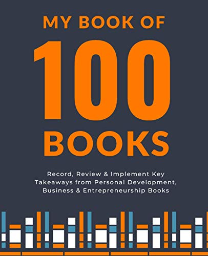 My Book of 100 Books: Record, Review & Implement Key Takeaways from Personal Development, Business & Entrepreneurship Books