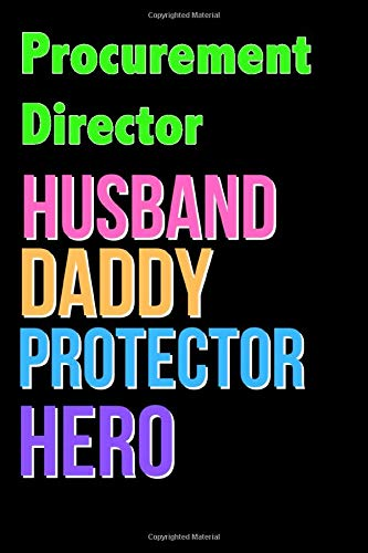 Procurement Director Husband Daddy Protector Hero - Great Procurement Director Writing Journals & Notebook Gift Ideas For Your Hero: Lined Notebook / ... 120 Pages, 6x9, Soft Cover, Matte Finish