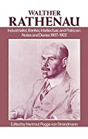 Walter Rathenau: Industrialist, Banker, Intellectual, and Politician : Notes and Diaries 1907-1922