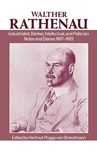 Walter Rathenau: Industrialist, Banker, Intellectual, and Politician; Notes and Diaries 1907-1922