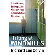 Tilting at Windmills: School Reform, San Diego, and America's Race to Renew Public Education
