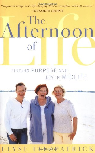 Afternoon of Life, The: Finding Purpose and Joy in Midlife