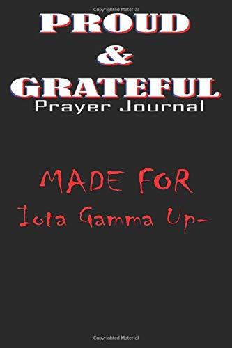 Iota Gamma Upsilon Women Female PROUD & GRATEFUL Prayer Journal: Lined Notebook / Journal Gift, 120 Pages, 6x9, Soft Cover, Matte Finish