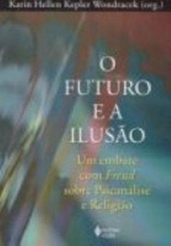 O Futuro E A Ilusão. Um Embate Com Freud Sobre Psicanalise E Religia