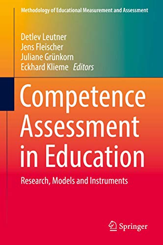 Competence Assessment in Education: Research, Models and Instruments (Methodology of Educational Measurement and Assessment)