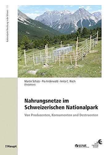 Nahrungsnetze im Schweizerischen Nationalpark: Von Produzenten, Konsumenten und Destruenten (Nationalpark-Forschung in der Schweiz)