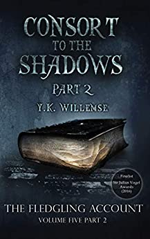 Consort to the Shadows: Part 2 (The Fledgling Account) by [Y. K. Willemse]