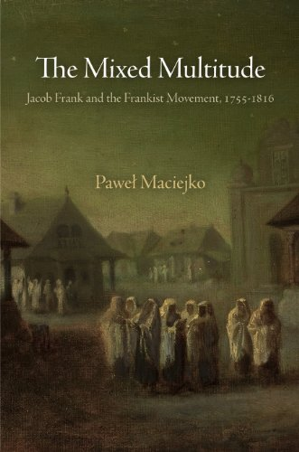The Mixed Multitude: Jacob Frank and the Frankist Movement, 1755-1816 (Jewish Culture and Contexts) (English Edition)