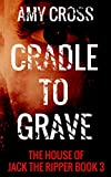 Cradle to Grave (The House of Jack the Ripper)