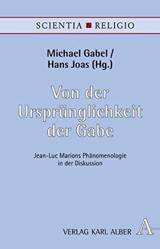 Von der Ursprünglichkeit der Gabe: Jean-Luc Marions Phänomenologie in der Diskussion (Scientia & Religio)