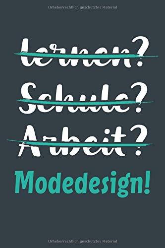 lernen? Schule? Arbeit? Modedesign!: Notizbuch - tolles Geschenk für Notizen, Scribbeln und Erinnerungen aufbewahren | liniert mit 100 Seiten