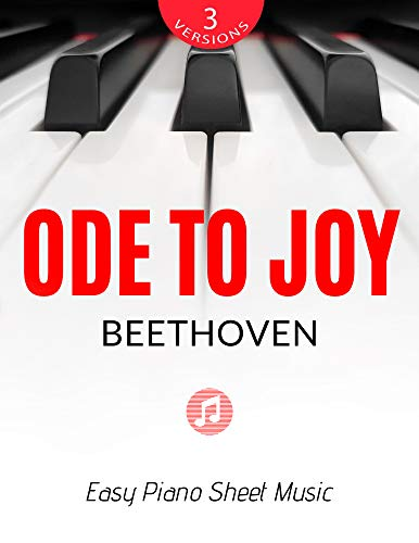 Ode to Joy – Beethoven - 3 versions - From a Beginner to an Intermediate Pianist. Video Tutorial: Teach Yourself How to Play Piano. Popular, Classical, ... Song for Adults Kids (English Edition)