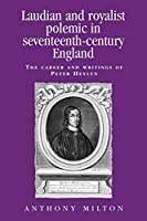 Laudian and Royalist Polemic in Seventeenth-century England: The Career and Writings of Peter Hylyan (Politics, Culture and Society in Early Modern Britain)