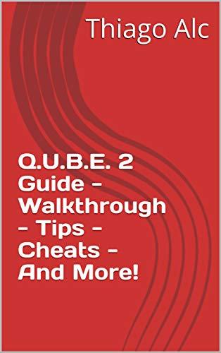 Q.U.B.E. 2 Guide - Walkthrough - Tips - Cheats - And More! (English Edition)