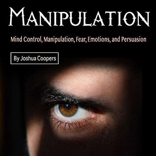 Manipulation: Mind Control, Manipulation, Fear, Emotions, and Persuasion cover art